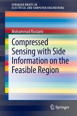 Compressed Sensing With Side Information on the Feasible Region By Rostami, Mohammad